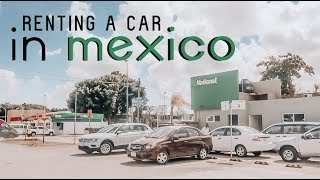 RENTING A CAR IN MEXICO!! *Do