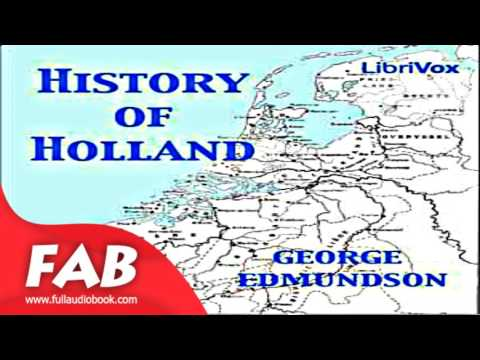 History of Holland Part 1/2 Full Audiobook by George EDMUNDSON by History