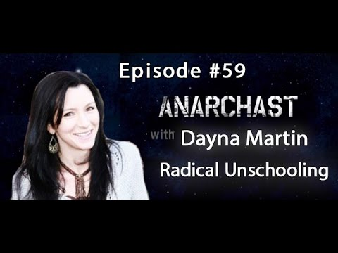 Anarchast Ep. 59 with Dayna Martin on Radical Unschooling and Rethinking Everything