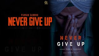 Never Give Up (Official ) Pawan Sandhu | New Punjabi Songs 2019 | Latest Punjabi Songs 2019