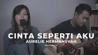 Aurelie Hermansyah Cinta Seperti Aku Live Cover Della Firdatia