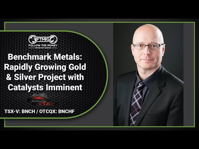 Benchmark Metals (TSX-V: BNCH) - Rapidly Growing Gold & Silver Project with Catalysts Imminent