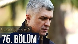 İstanbullu Gelin 75. Bölüm