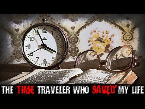 """The Time Traveler Who Saved My Life"" | Creepypasta"
