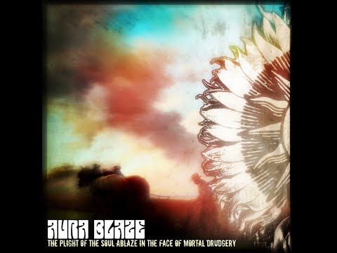 Aura Blaze - The Plight of the Soul Ablaze in the Face of Mortal Drudgery (New Song!)