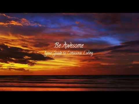 Be Awesome: 12 Steps to Conscious Living