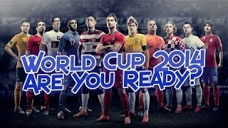 2014 FIFA WORLD CUP - ARE YOU READY?