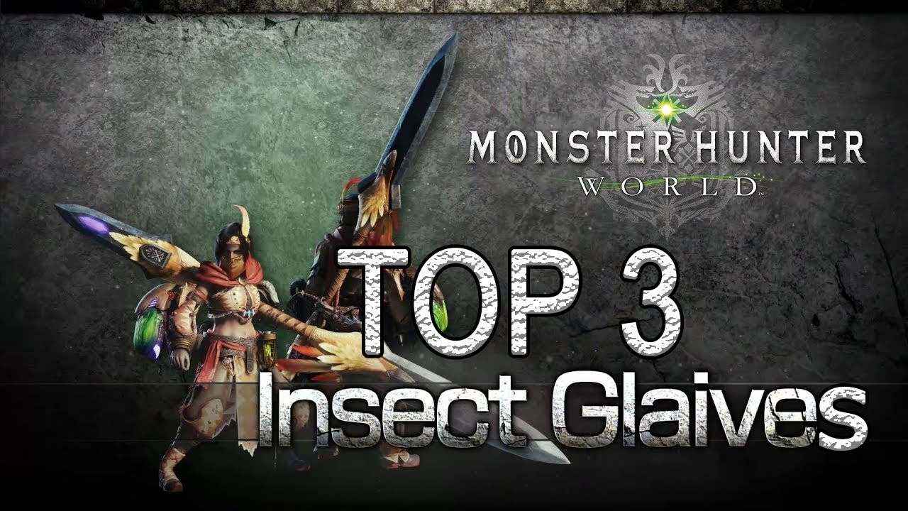 Mhw Top 3 Insect Glaives Guide Monster Hunter World Youtube