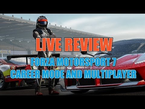 FORZA Motorsport 7 - LIVE Review - Career Mode and Multiplayer