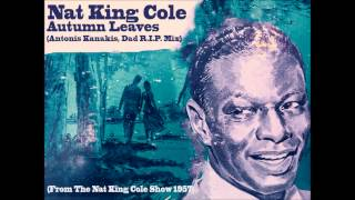 Nat King Cole (From The Nat King Cole Show 1957) - Autumn Leaves (Antonis Kanakis, Dad R.I.P. Mix)