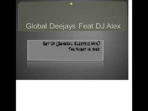 Global Deejays feat DJ Alex Get Up General Electric mix