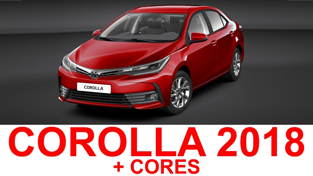 Toyota Corolla 2018 Cores Youtube