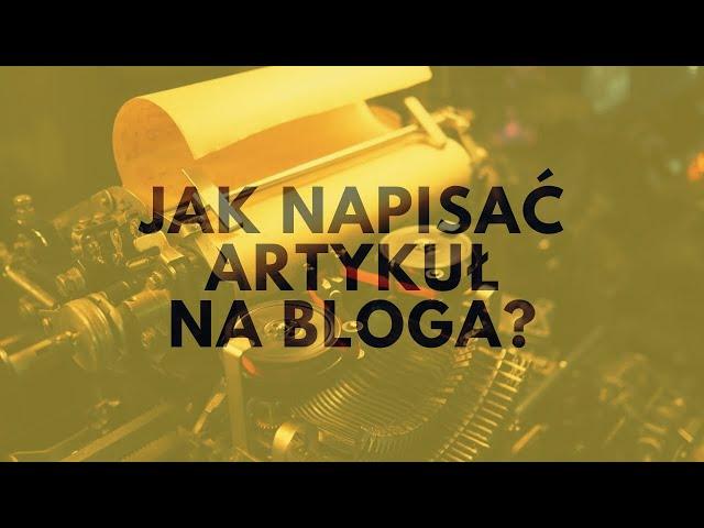 Jak Napisać Artykuł Na Bloga?   Tomasz M. Pietrzak
