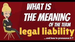 What is LEGAL LIABILITY? What does LEGAL LIABILITY mean? LEGAL LIABILITY meaning & explanation