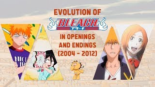 Evolution of the Bleach Anime in OPs & EDs (2004-2012)