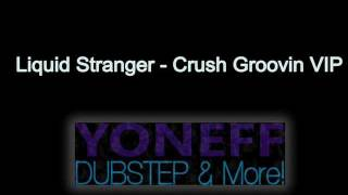 Liquid Stranger - Crush Groovin VIP