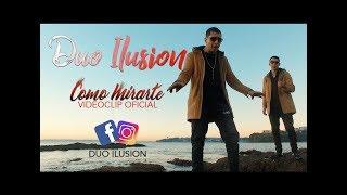 Duo Ilusion - Como Mirarte ►Videoclip Oficial
