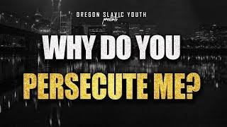 Why do you persecute me? Oregon Slavic Youth Conference