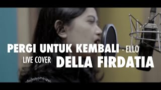 Gambar cover Ello - Pergi Untuk Kembali (cover) by Della Firdatia