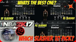 NBA 2K17 WHICH SLASHER BUILD IS THE BEST? PG SG OR SF SLASHER