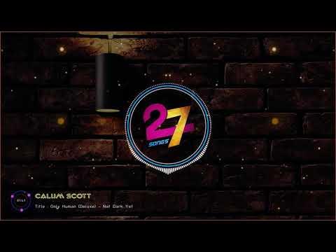 Calum Scott - Not Dark Yet  - Only Human (Deluxe)