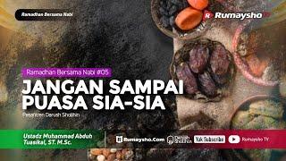 Ramadhan Bersama Nabi #05 : Jangan Sampai Puasa Sia-Sia - Ustadz M Abduh Tuasikal