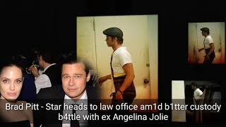 Brad Pitt - Star Heads to Law Office Amid Bitter Custody B4ttle with ex Angelina Jolie