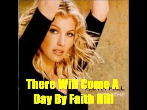 There Will Come A Day By Faith Hill *Lyrics in description*