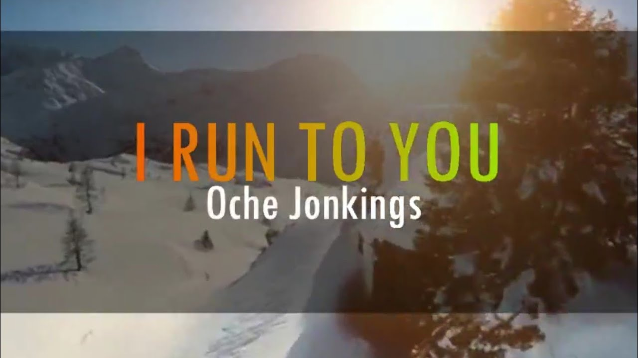 Download I Run To You (Lyrics) - Oche Jonkings