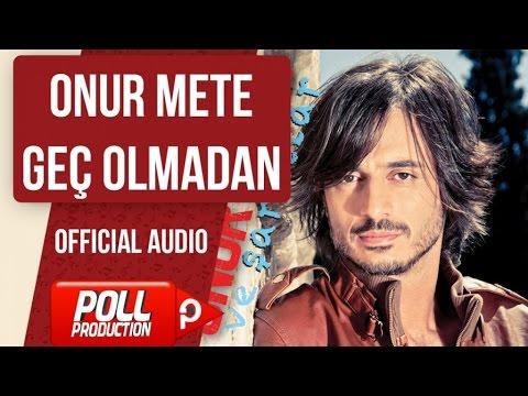 Onur Mete - Geç Olmadan - ( Official Audio )