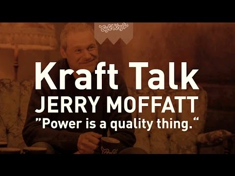 "Kraft Talk with Jerry Moffatt: ""Power is a quality thing."""