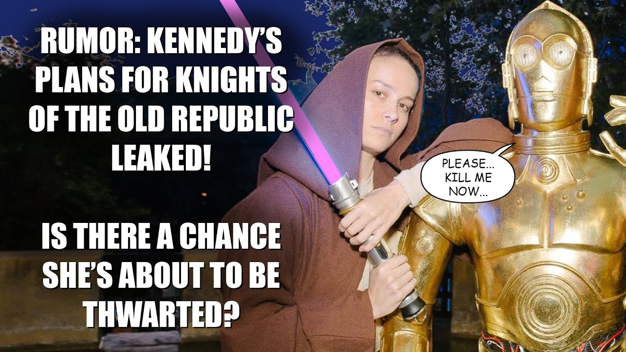 Star Wars Leak | Kennedy's Plans for Knights of the Old Republic Thwarted?