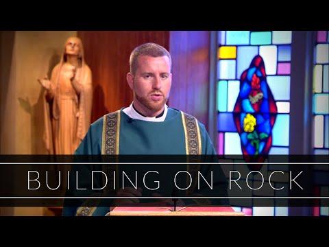 Building On Rock   Homily: Deacon Daniel Zinger
