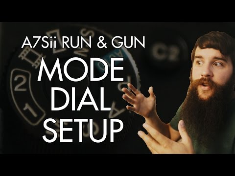 Mode Dial Setup | Run & Gun filming with the Sony A7Sii Part 2