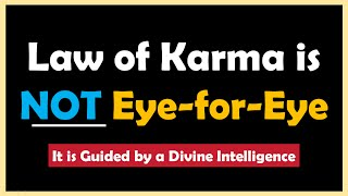 Law of Karma is NOT Eye-for-Eye | Learn How Karmic Justice is Dispensed