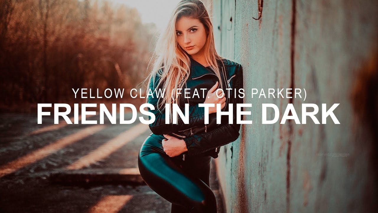 Yellow Claw - Friends in the Dark (Feat. Otis Parker)