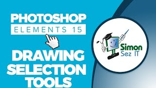 How to Use The Drawing Selection Tools Using Adobe Photoshop Elements 15