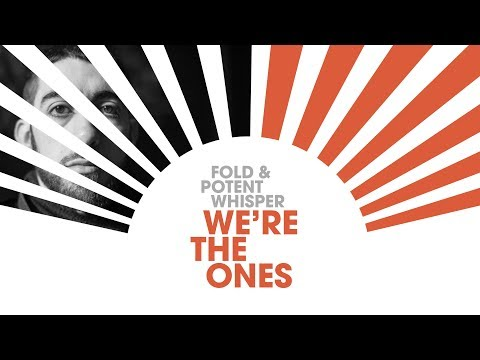 Fold & Potent Whisper - We're the Ones