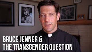 Bruce Jenner & the Transgender Question