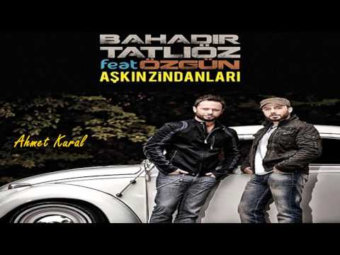 Bahadır Tatlıöz Feat Özgün - Aşkın Zindanları (2013) Yepyeni