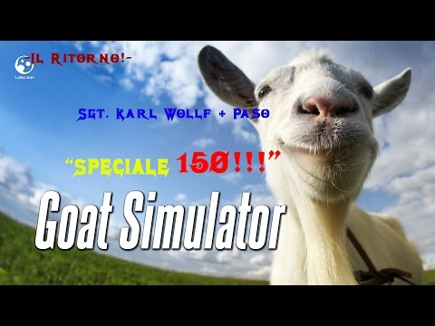 -Goat Simulator- ep.  1 SIAMO TORNATI! [150!!]