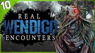 10 REAL Wendigo Encounters | Darkness Prevails