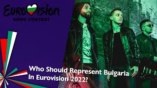Who Should Represent Bulgaria In Eurovision 2022? | Ideal Eurovision 2022 🇧🇬