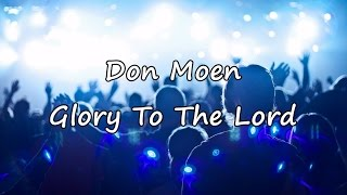 Don Moen - Glory To The Lord [with lyrics]
