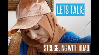 LETS TALK ABOUT: STRUGGLING WITH HIJAB