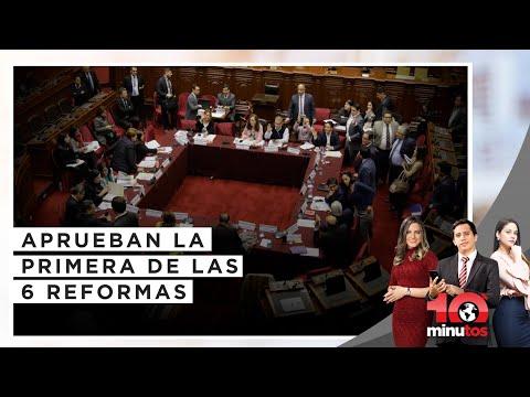 Comisión de Constitución aprueba la primera de las seis reformas - 10 minutos Edición Matinal