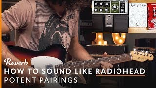 how to sound like radiohead on guitar   potent pedal pairings