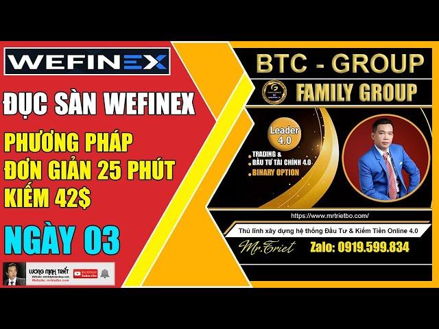 Wefinex - Đục Sàn Với Phương Pháp Đơn Giản, 25 Phút Kiếm 42$ - Ngày 03🔴 Lương Minh Triết