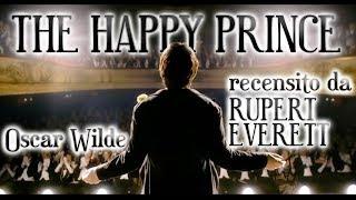 Recensione The Happy Prince (Oscar Wilde) fatta dal suo autore Rupert Everett