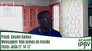 Não somos do mundo | Presb. Cosmo Gomes | IPBV